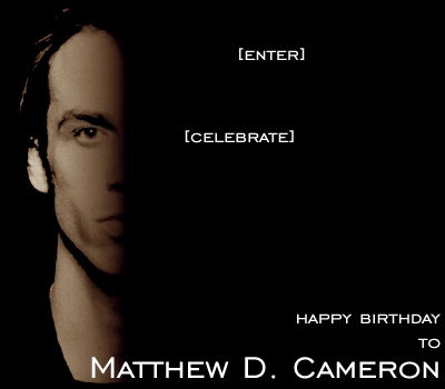 HAPPY BIRTHDAY TO MATTHEW D. CAMERON